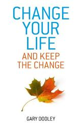 Change Your Life And Keep The Change Book PDF