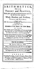 Arithmetick, both in the theory and practice, made plain and easy ... With a preface by H. Ditton, Gent. The tenth edition, accurately revised, corrected, and improved by Mr. E. Hatton, and others