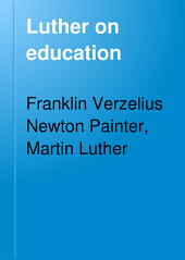 Luther on Education: Including a Historical Introduction, and a Translation of the Reformer's Two Most Important Educational Treatises