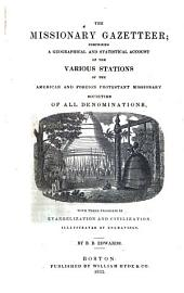 The Missionary Gazetteer: Comprising a Geographical and Statistical Account of the Various Stations of the American and Foreign Protestant Missionary Societies of All Denominations, with Their Progress in Evangelization and Civilization