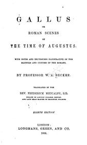 Gallus: Or, Roman Scenes of the Time of Augustus : with Notes and Excursuses Illustrative of the Manners and Customs of the Romans
