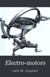 Electro-motors: A Treatise on the Means and Apparatus Employed in the Transmission of Electrical Energy and Its Conversion Into Motive Power ...