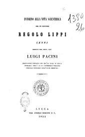 Intorno alla vita scientifica del fu dottore Regolo Lippi cenni scritti dal dott. cav. Luigi Pacini
