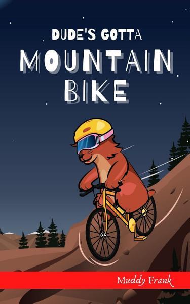 Dude s Gotta Mountain Bike PDF