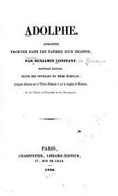 Adolphe: anecdote trouvée dans les papiers d'un inconnu ; suivie des ouvrages du même écrivain, Quelques réflexions sur le théâtre allemand et sur la tragédie de Wallstein ; et, De l'esprit de conquête et de l'usurpation