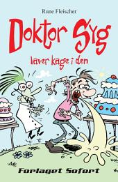 Doktor Syg #2: Doktor Syg laver kage i den