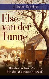 Else von der Tanne (Historischer Roman für die Weihnachtszeit) - Vollständige Ausgabe: Geschichte aus der Zeit des Dreißigjährigen Krieges