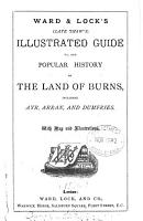 Ward   Lock s  late Shaw s  Illustrated Guide To  and Popular History of the Land of Burns  Including Ayr  Arran  and Dumfries PDF