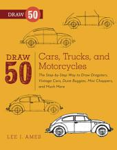 Draw 50 Cars, Trucks, and Motorcycles: The Step-by-Step Way to Draw Dragsters, Vintage Cars, Dune Buggies, Mini CoopersChoppers, and Many More...