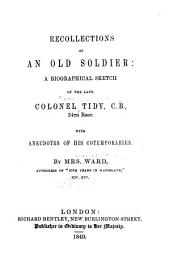 Recollections of an old soldier: A biographical sketch of the late Colonel Tidy, C.B., 24th Regiment, with anecdotes of his contemporaries