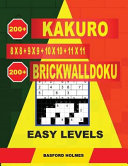 200 Kakuro 8x8 + 9x9 + 10x10 + 11x11 + 200 Brickwalldoku Easy Levels.: Holmes Presents a Collection of Classic Sudoku to Charge the Mind Well. Light S