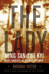 The Lady: Aung San Suu Kyi: Nobel Laureate and Burma's Prisoner