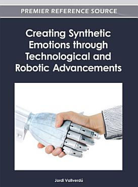 Creating Synthetic Emotions through Technological and Robotic Advancements PDF