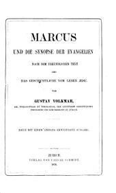 Marcus und die Synopse der Evangelien nach dem urkundlichen Text und das geschichtliche vom Leben Jesu. Neue mit einem Anhang erw. Ausg