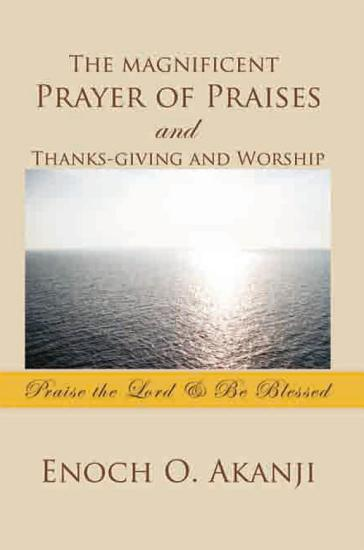 The magnificent Prayer of Praises and Thanks giving and Worship PDF