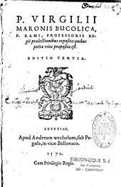 P. Virgilii Maronis Bucolica, P. Rami, professoris regii praelectionibus exposita quibus poëtae vita praeposita est