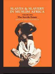 Slaves and Slavery in Muslim Africa  The servile estate PDF