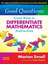 Good Questions: Great Ways to Differentiate Mathematics Instruction, 2nd Edition