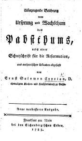 Ueberzeugende Belehrung vom Ursprung und Wachsthum des Pabststhums, nebst einer Schutzchrift für die Reformation ... Neue verbesserte Ausgabe