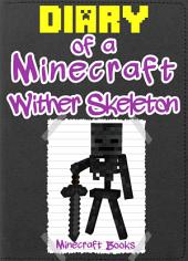 Minecraft: Diary of a Minecraft Wither Skeleton: (An Unofficial Minecraft Book)
