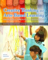 Creative Thinking and Arts-Based Learning: Preschool Through Fourth Grade, Edition 6