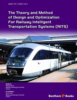 The Theory and Method of Design and Optimization for Railway Intelligent Transportation Systems (RITS)