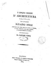 I cinque ordini d'architettura trattati dal cavaliere Ignazio Stile ... pubblicati da Gaspare Vinci