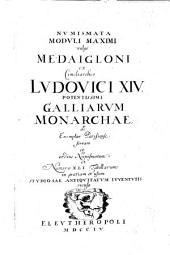 Numismata moduli maximi vulgò medaigloni ex cimeliarchio Ludovici 14., potentissimi Galliarum monarchae ad exemplar Parisiense, servato ..