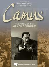 Camus: Nouveaux regards sur sa vie et son oeuvre
