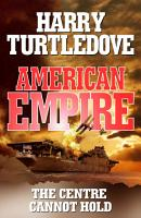American Empire  The Centre Cannot Hold PDF