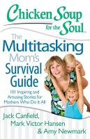 Chicken Soup for the Soul  The Multitasking Mom s Survival Guide PDF