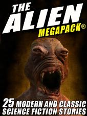 The Alien MEGAPACK®: 25 Modern and Classic Science Fiction Stories
