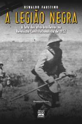 A LEGIÃO NEGRA: A luta dos afro-brasileiros na Revolução Constitucionalista de 1932
