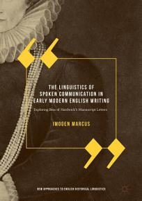 The Linguistics of Spoken Communication in Early Modern English Writing PDF