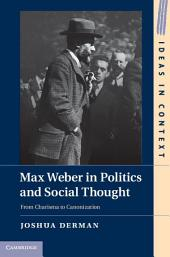 Max Weber in Politics and Social Thought: From Charisma to Canonization