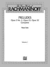 The Piano Works of Rachmaninoff, Volume 1: Preludes, Op. 3 No. 2, Op. 23, Op. 32 (Complete): For Advanced Piano