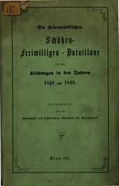 Die steiermärkischen Schützen-Freiwilligen-Bataillone und ihre Leistungen in den Jahren 1848 und 1849