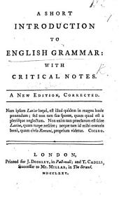 A short introduction to English grammar: with critical notes. A new edition, corrected. [By Robert Lowth.]