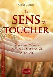Le sens du toucher: Que la magie donne puissance à ta vie