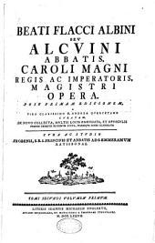 Beati Flacci Albini seu Alcuini,... Opera... de novo collecta... cura ac studio Frobenii,...