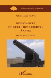 Résistances et quête des libertés à Cuba: Du XVe au XXe siècle