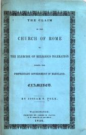 The Claim of the Church of Rome to the Exercise of Religious Toleration During the Proprietary Government of Maryland, Examined