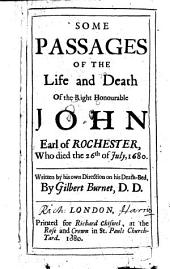 Some Passages of the Life and Death of John Earl of Rochester, who Died the 26th of July 1680