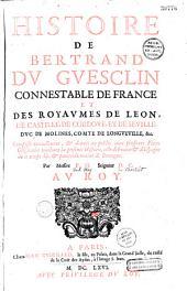 Histoire de Bertrand Du Guesclin, connétable de France et des royaumes de Léon, de Castille...