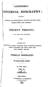 Lempriere's Universal Biography: Containing a Critical and Historical Account of the Lives, Characters, and Labours of Eminent Persons, in All Ages and Countries. Together with Selections of Foreign Biography from Watkin's Dictionary, Recently Published, and about Eight Hundred Original Articles of American Biography, Volume 2