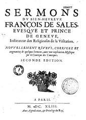 Sermons du bien-heureux François de Sales,... Nouvellement reveus, corrigez et augmentez de quelques sermons, avec vne suplication mystique du Cantique des cantiques