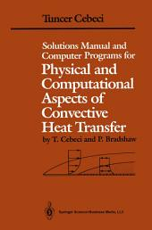 Solutions Manual and Computer Programs for Physical and Computational Aspects of Convective Heat Transfer