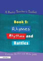 A Poetry Teacher's Toolkit: Book 2: Rhymes, Rhythms and Rattles
