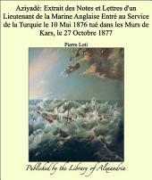 Aziyad_: Extrait des Notes et Lettres d'un Lieutenant de la Marine Anglaise Entr_ au Service de la Turquie le 10 Mai 1876 tu_ dans les Murs de Kars, le 27 Octobre 1877