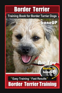 Border Terrier Training Book for Border Terrier Dogs By BoneUP DOG Training, Are You Ready to Bone Up? Easy Training * Fast Results, Border Terrier Training